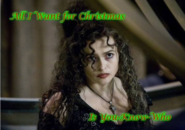 All I Want for Christmas is You-Know-Who: A holiday carol in the spirit of Bellatrix Lestrange and the Harry Potter universe.