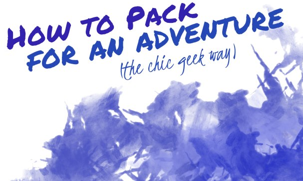 How to pack for an adventure the chic geek way