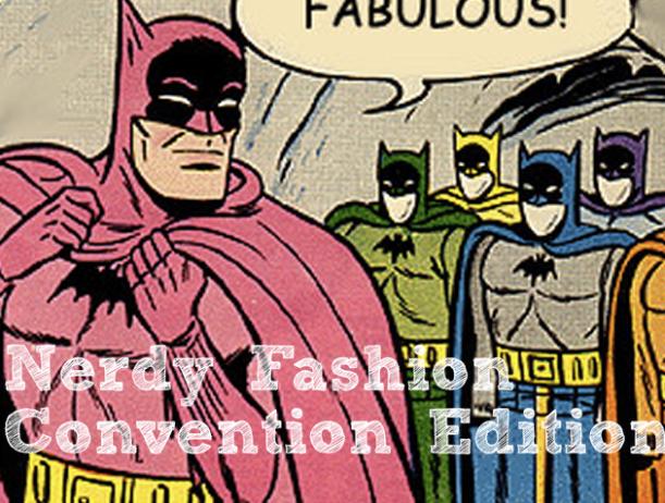 Nerdy Fashion: Convention Edition