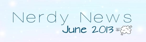 Nerdy News June 2013