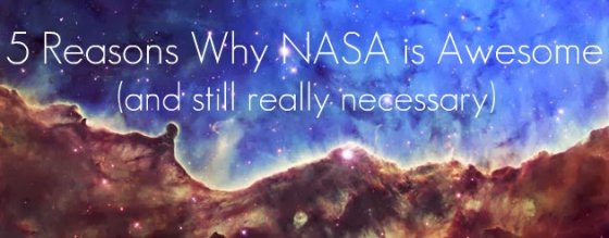 5 Reasons Why NASA is Awesome
