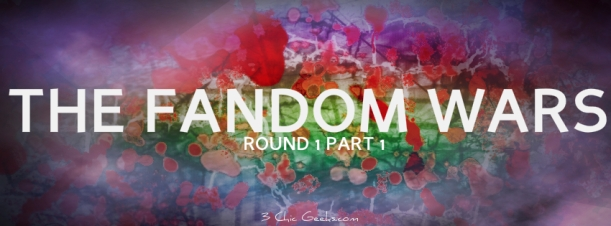 The Fandom Wars: Round 1 Part 1