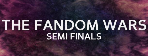 The Fandom Wars - Semi Finals