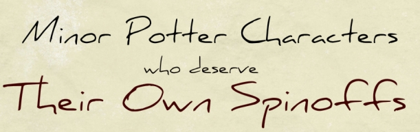 Minor Potter Characters Who Deserve their Own Spinoffs