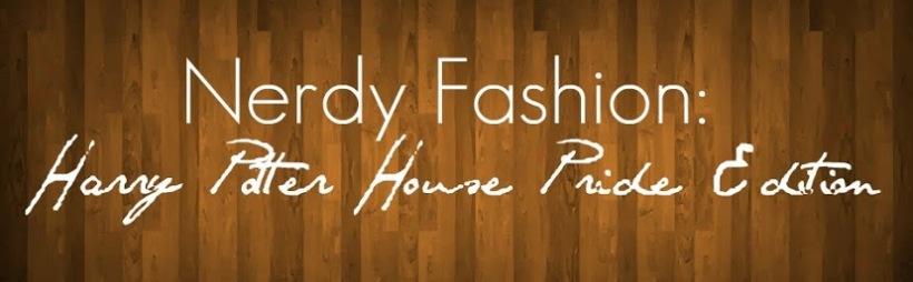 Nerdy Fashion: Harry Potter House Pride Edition